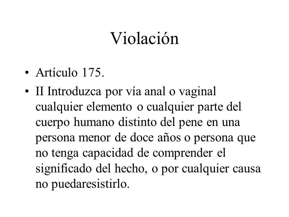 Violación Artículo 175. II Introduzca por vía anal o vaginal cualquier elemento o cualquier parte del cuerpo humano distinto del pene en una persona m