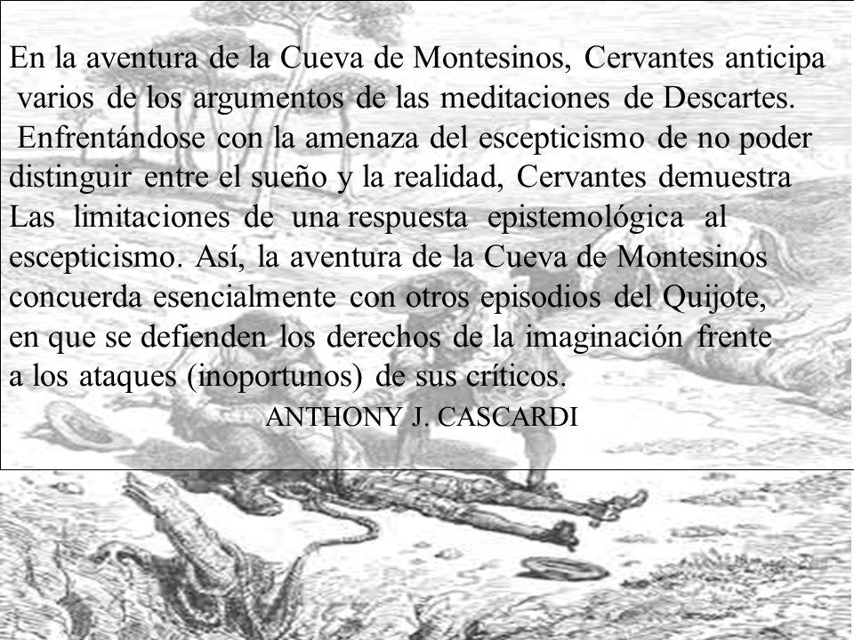En la aventura de la Cueva de Montesinos, Cervantes anticipa varios de los argumentos de las meditaciones de Descartes. Enfrentándose con la amenaza d