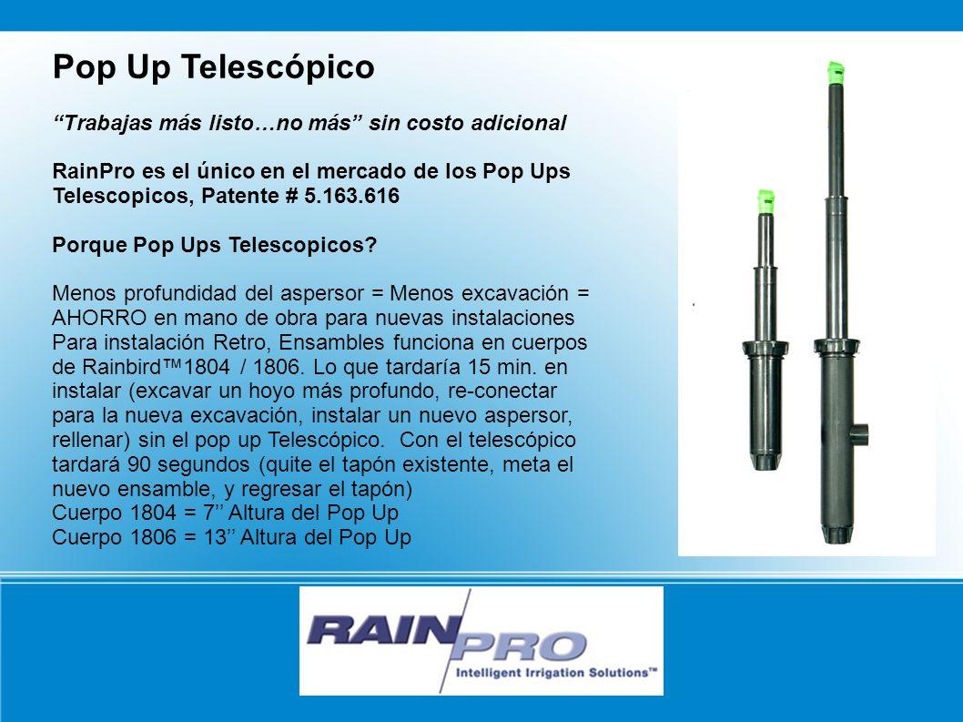 Pop Up Telescópico Trabajas más listo…no más sin costo adicional RainPro es el único en el mercado de los Pop Ups Telescopicos, Patente # 5.163.616 Po