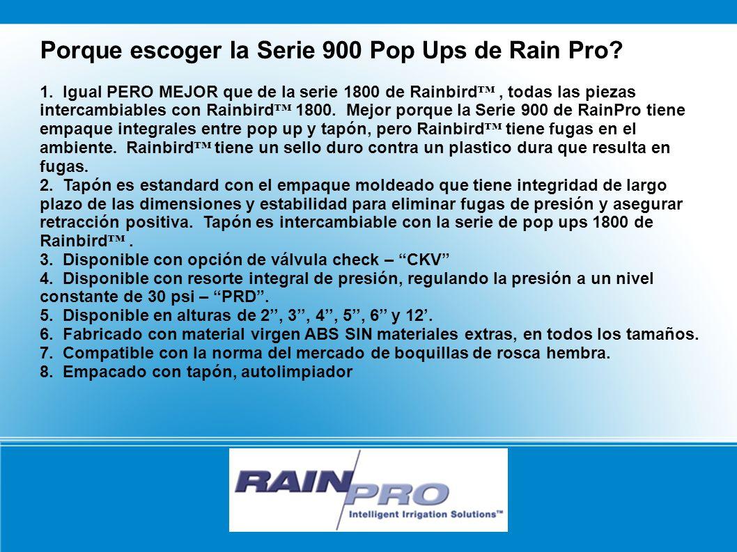 Porque escoger la Serie 900 Pop Ups de Rain Pro? 1. Igual PERO MEJOR que de la serie 1800 de Rainbird, todas las piezas intercambiables con Rainbird 1
