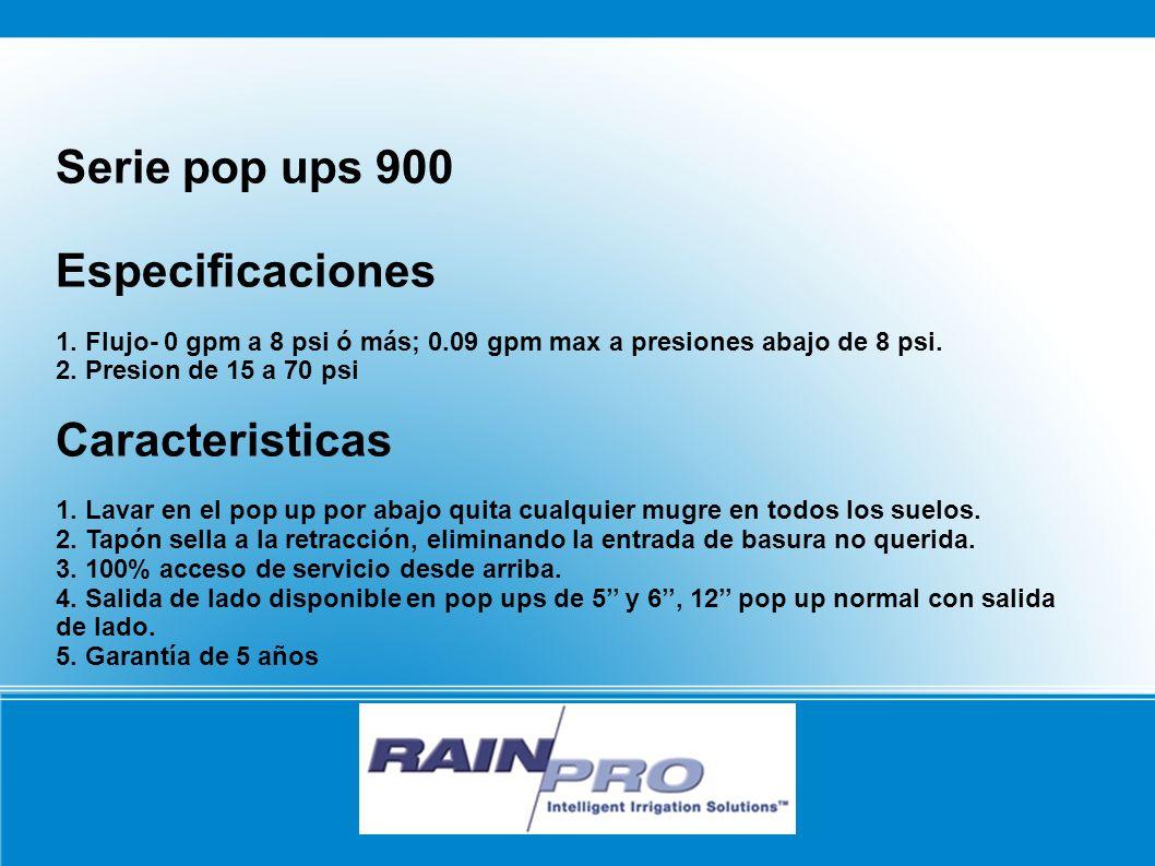 Serie pop ups 900 Especificaciones 1. Flujo- 0 gpm a 8 psi ó más; 0.09 gpm max a presiones abajo de 8 psi. 2. Presion de 15 a 70 psi Caracteristicas 1