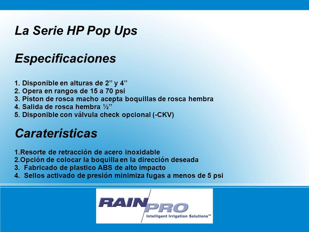 La Serie HP Pop Ups Especificaciones 1. Disponible en alturas de 2 y 4 2. Opera en rangos de 15 a 70 psi 3. Piston de rosca macho acepta boquillas de
