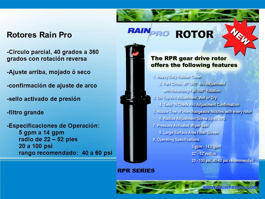 Rotores Rain Pro -Circulo parcial, 40 grados a 360 grados con rotación reversa -Ajuste arriba, mojado ó seco -confirmación de ajuste de arco -sello ac