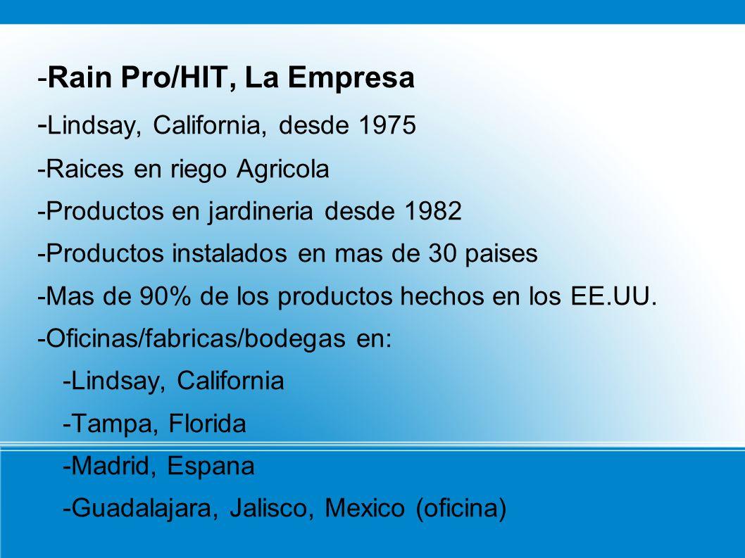 -Rain Pro/HIT, La Empresa - Lindsay, California, desde 1975 -Raices en riego Agricola -Productos en jardineria desde 1982 -Productos instalados en mas