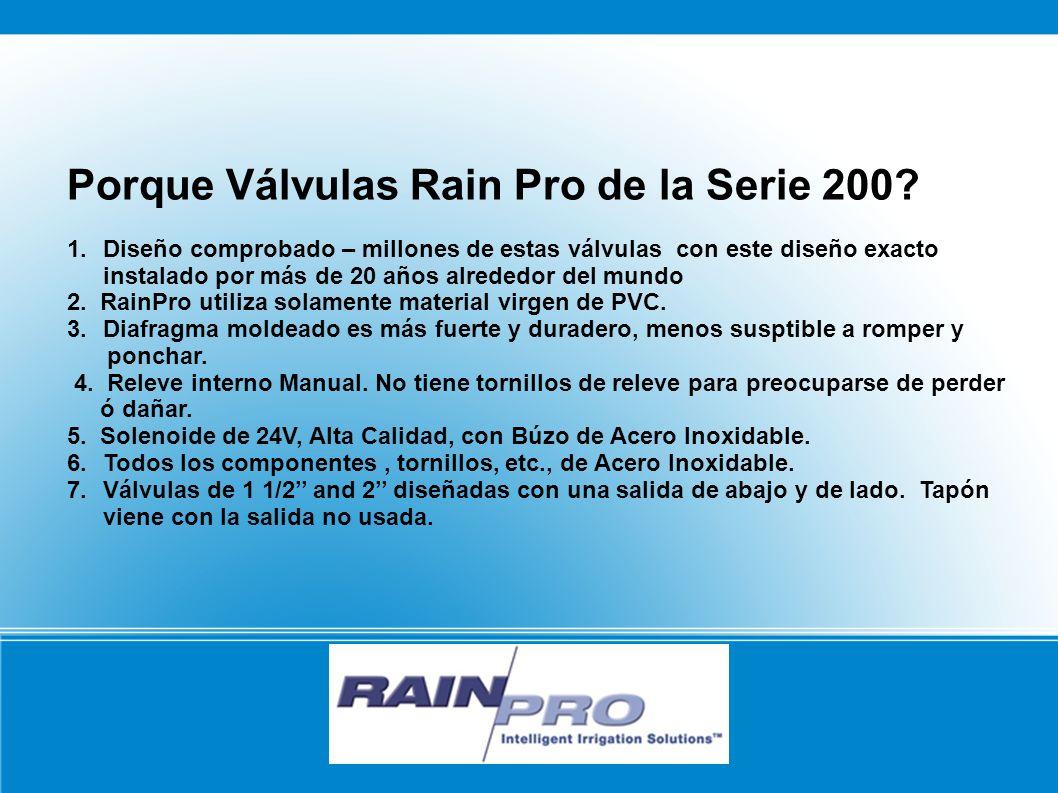 Porque Válvulas Rain Pro de la Serie 200? 1. Diseño comprobado – millones de estas válvulas con este diseño exacto instalado por más de 20 años alrede