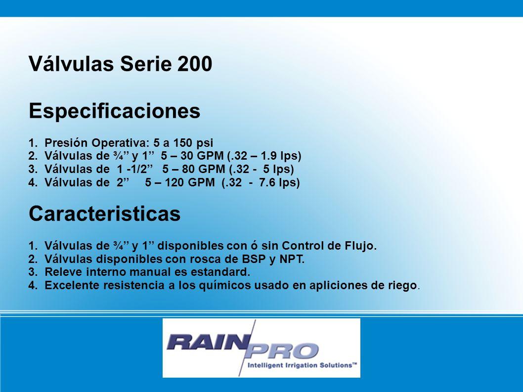 Válvulas Serie 200 Especificaciones 1. Presión Operativa: 5 a 150 psi 2. Válvulas de ¾ y 1 5 – 30 GPM (.32 – 1.9 lps) 3. Válvulas de 1 -1/2 5 – 80 GPM
