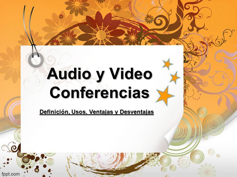 Audio y Video Conferencias Definición, Usos, Ventajas y Desventajas