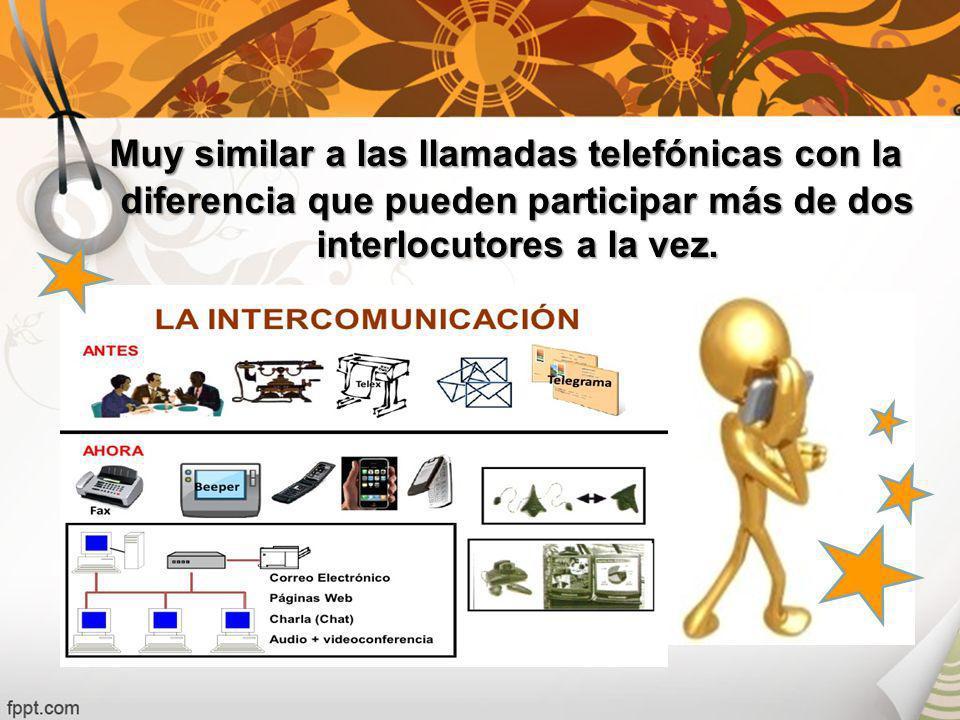 Muy similar a las llamadas telefónicas con la diferencia que pueden participar más de dos interlocutores a la vez.