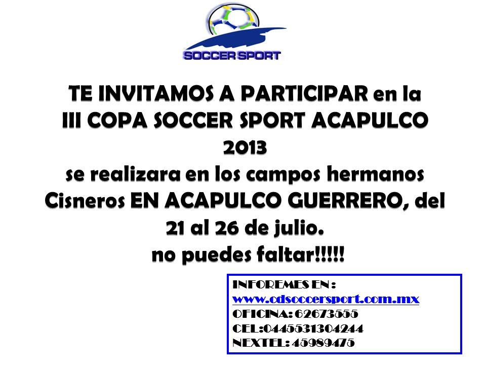 INVITACION Le hacemos una invitación a colegios, clubes y escuelas de futbol a formar parte de la III COPA SOCCER SPORT ACAPULCO 2013 que se llevara a cabo a partir del día 21 al 26 de JULIO del 2013.