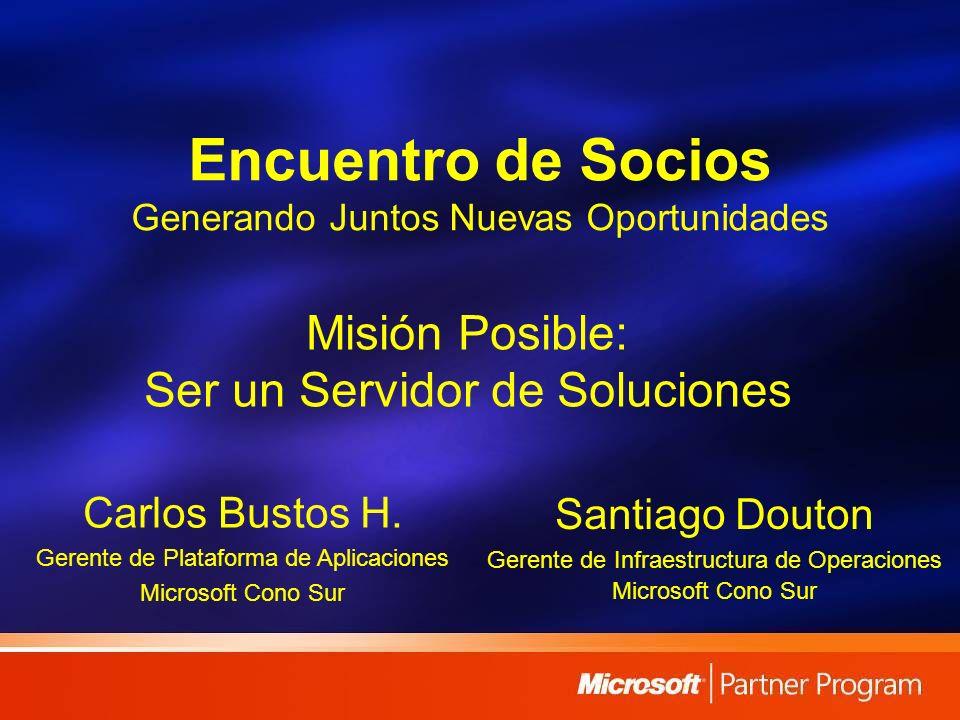 Encuentro de Socios Generando Juntos Nuevas Oportunidades Santiago Douton Gerente de Infraestructura de Operaciones Microsoft Cono Sur Misión Posible: