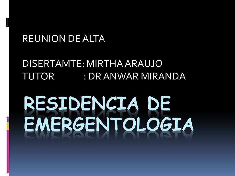 REUNION DE ALTA DISERTAMTE: MIRTHA ARAUJO TUTOR : DR ANWAR MIRANDA
