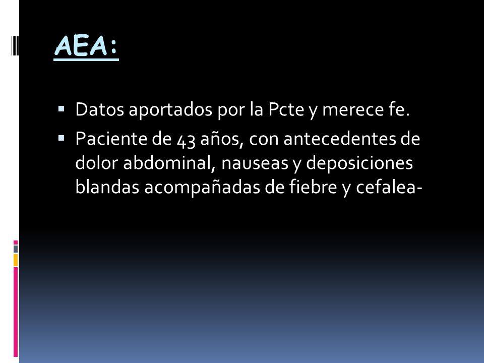 AEA: Datos aportados por la Pcte y merece fe. Paciente de 43 años, con antecedentes de dolor abdominal, nauseas y deposiciones blandas acompañadas de
