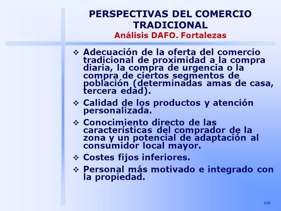 108 PERSPECTIVAS DEL COMERCIO TRADICIONAL Análisis DAFO. Fortalezas Adecuación de la oferta del comercio tradicional de proximidad a la compra diaria,