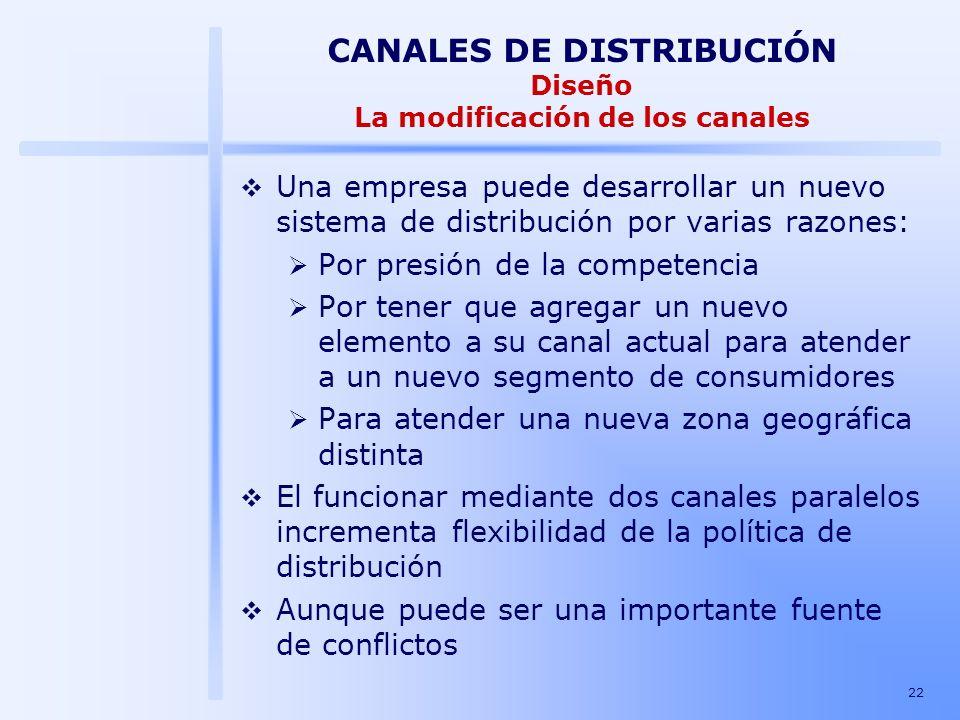 22 CANALES DE DISTRIBUCIÓN Diseño La modificación de los canales Una empresa puede desarrollar un nuevo sistema de distribución por varias razones: Po