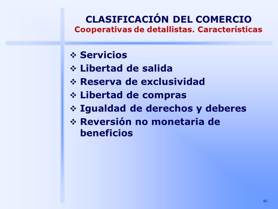 40 CLASIFICACIÓN DEL COMERCIO Cooperativas de detallistas. Características Servicios Libertad de salida Reserva de exclusividad Libertad de compras Ig