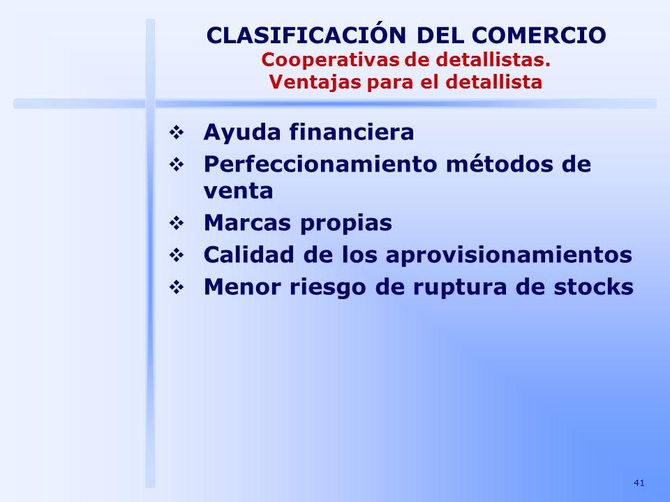 41 CLASIFICACIÓN DEL COMERCIO Cooperativas de detallistas. Ventajas para el detallista Ayuda financiera Perfeccionamiento métodos de venta Marcas prop