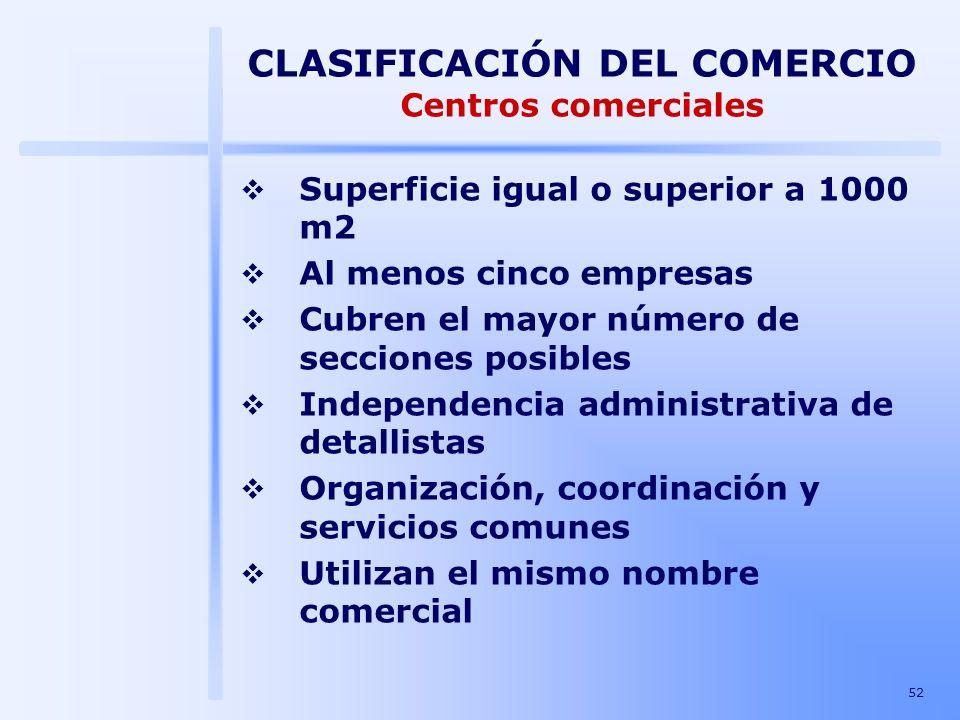 52 CLASIFICACIÓN DEL COMERCIO Centros comerciales Superficie igual o superior a 1000 m2 Al menos cinco empresas Cubren el mayor número de secciones po