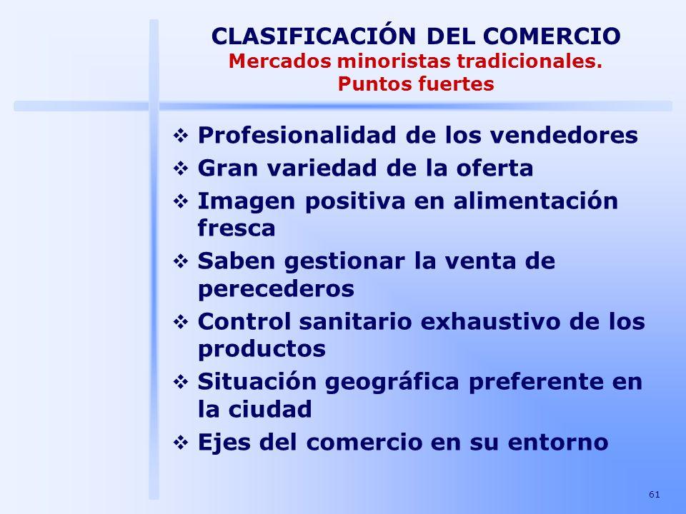 61 CLASIFICACIÓN DEL COMERCIO Mercados minoristas tradicionales. Puntos fuertes Profesionalidad de los vendedores Gran variedad de la oferta Imagen po