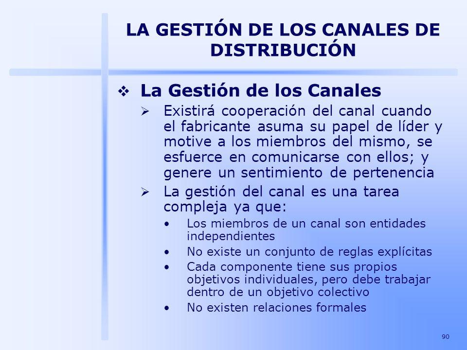 90 LA GESTIÓN DE LOS CANALES DE DISTRIBUCIÓN La Gestión de los Canales Existirá cooperación del canal cuando el fabricante asuma su papel de líder y m