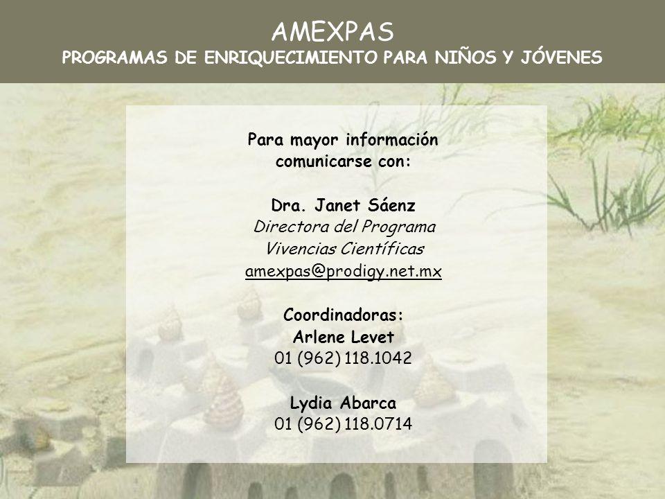 Para mayor información comunicarse con: Dra. Janet Sáenz Directora del Programa Vivencias Científicas amexpas@prodigy.net.mx Coordinadoras: Arlene Lev