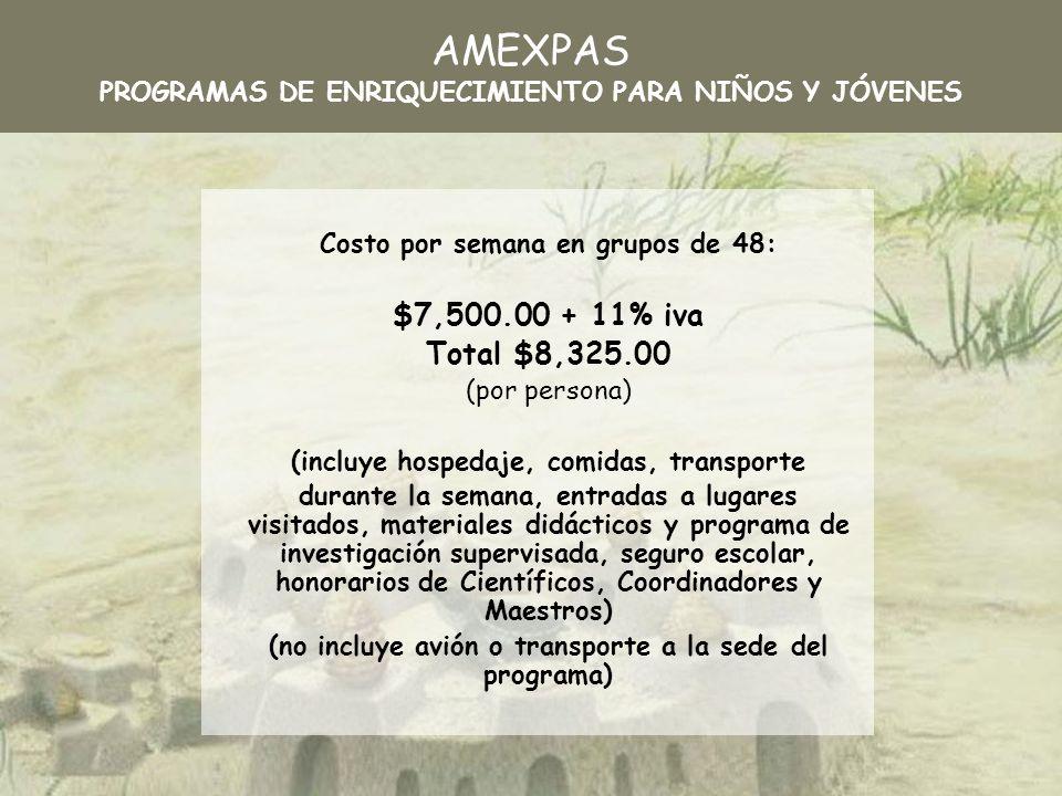 Costo por semana en grupos de 48: $7,500.00 + 11% iva Total $8,325.00 (por persona) (incluye hospedaje, comidas, transporte durante la semana, entrada