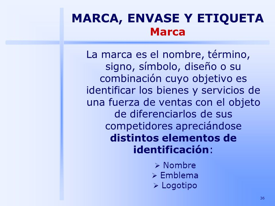 36 La marca es el nombre, término, signo, símbolo, diseño o su combinación cuyo objetivo es identificar los bienes y servicios de una fuerza de ventas