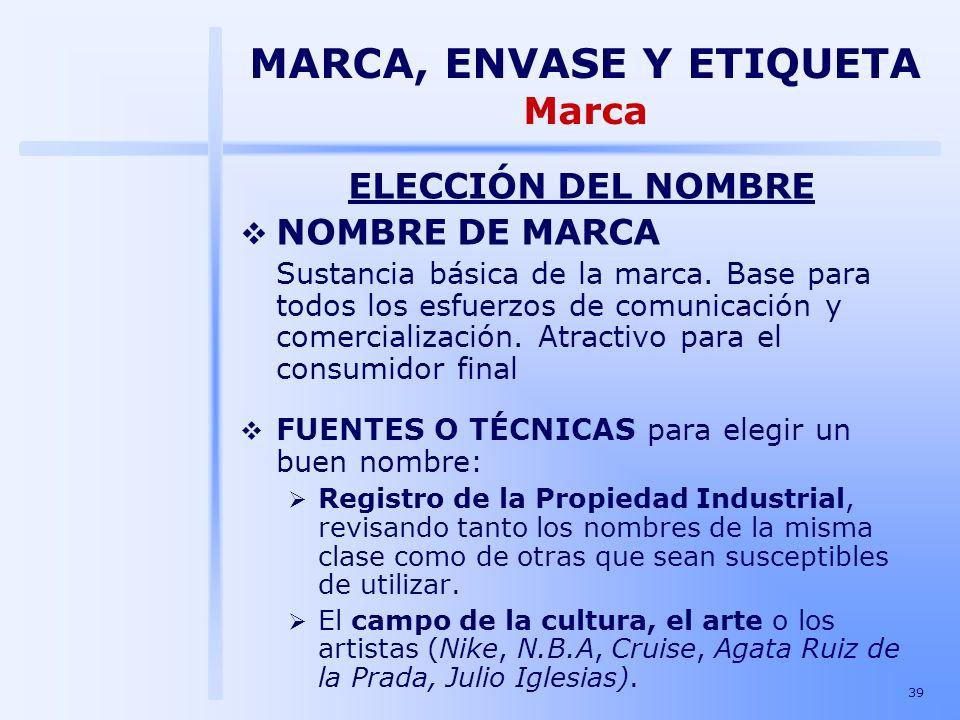 39 ELECCIÓN DEL NOMBRE NOMBRE DE MARCA Sustancia básica de la marca. Base para todos los esfuerzos de comunicación y comercialización. Atractivo para