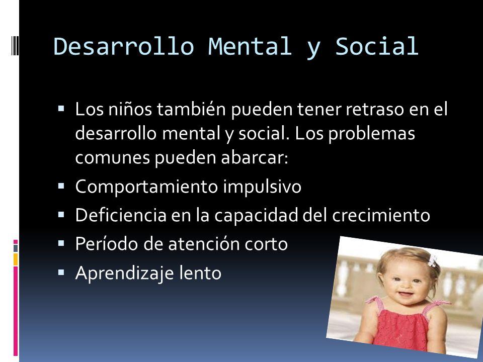 Desarrollo Mental y Social Los niños también pueden tener retraso en el desarrollo mental y social. Los problemas comunes pueden abarcar: Comportamien