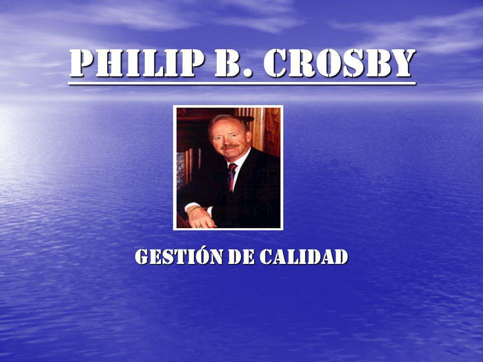PHILIP B. CROSBY Gestión de calidad