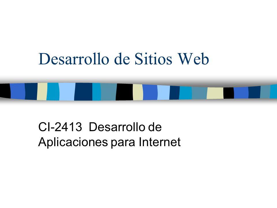 Desarrollo de Sitios Web CI-2413 Desarrollo de Aplicaciones para Internet