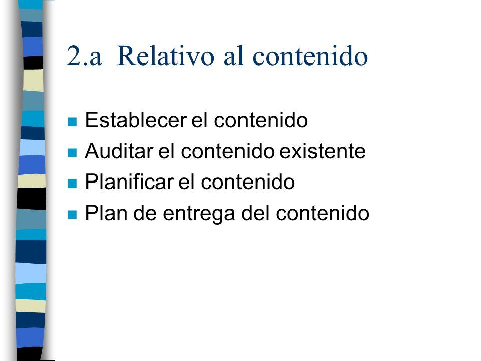 2.a Relativo al contenido n Establecer el contenido n Auditar el contenido existente n Planificar el contenido n Plan de entrega del contenido