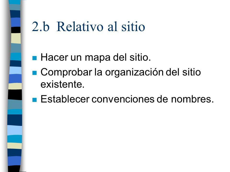 2.b Relativo al sitio n Hacer un mapa del sitio. n Comprobar la organización del sitio existente. n Establecer convenciones de nombres.