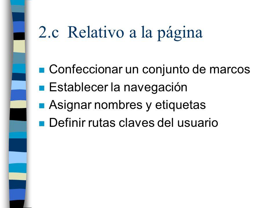 2.c Relativo a la página n Confeccionar un conjunto de marcos n Establecer la navegación n Asignar nombres y etiquetas n Definir rutas claves del usua