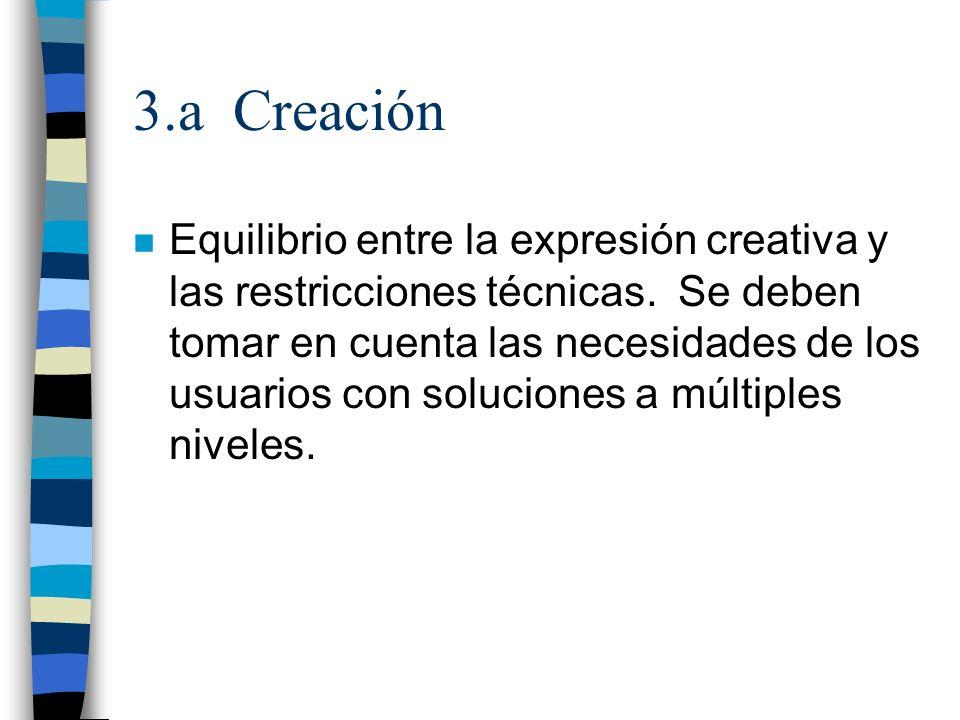 3.a Creación n Equilibrio entre la expresión creativa y las restricciones técnicas. Se deben tomar en cuenta las necesidades de los usuarios con soluc