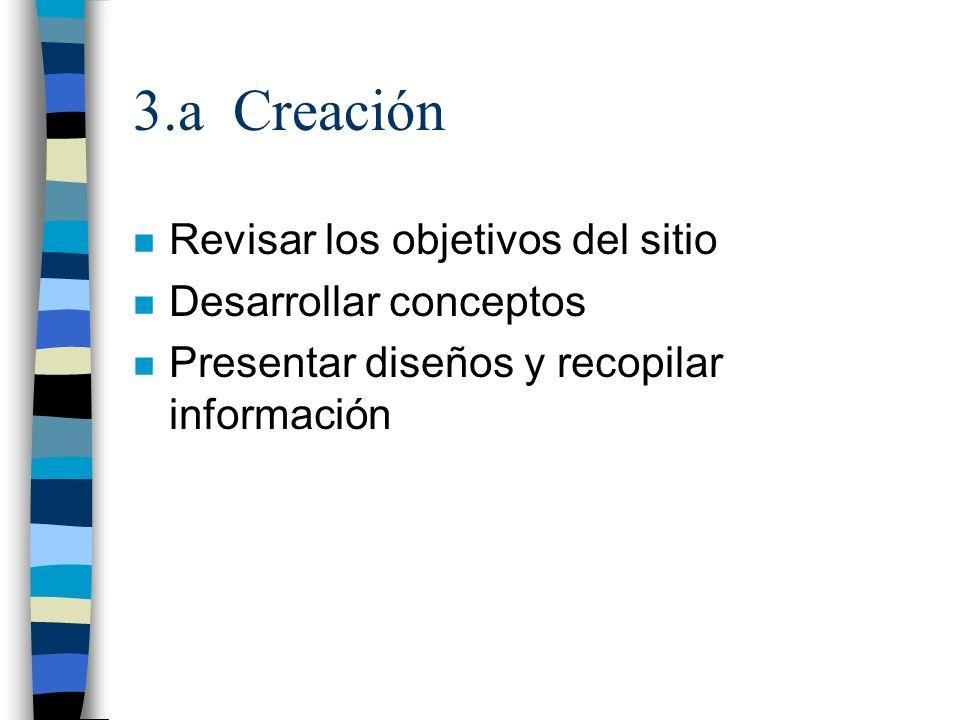 3.a Creación n Revisar los objetivos del sitio n Desarrollar conceptos n Presentar diseños y recopilar información