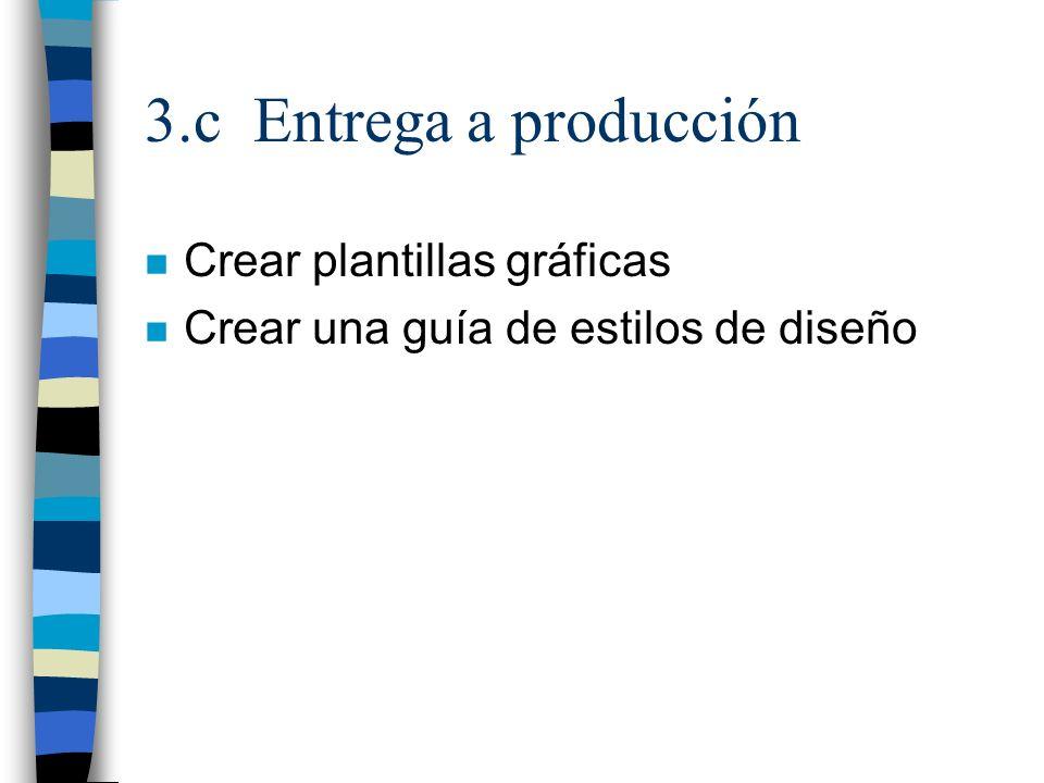 3.c Entrega a producción n Crear plantillas gráficas n Crear una guía de estilos de diseño