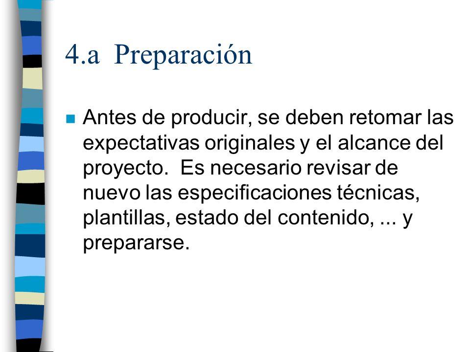 4.a Preparación n Antes de producir, se deben retomar las expectativas originales y el alcance del proyecto. Es necesario revisar de nuevo las especif
