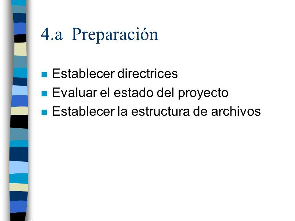 4.a Preparación n Establecer directrices n Evaluar el estado del proyecto n Establecer la estructura de archivos