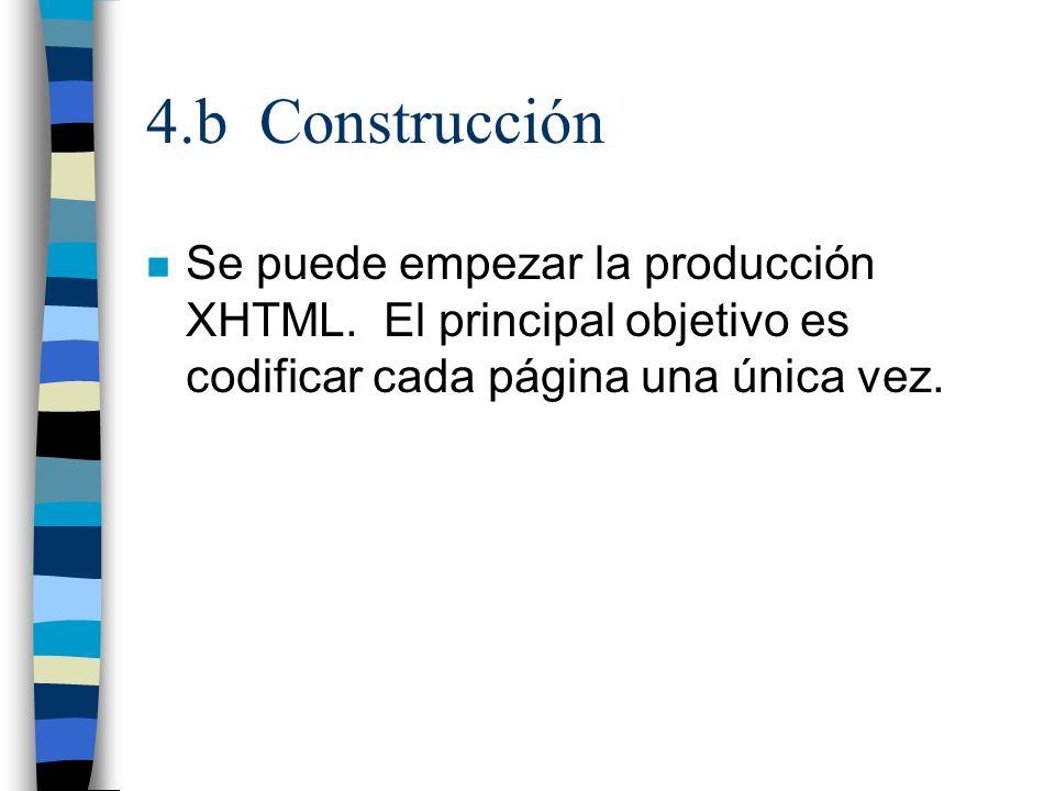 4.b Construcción n Se puede empezar la producción XHTML. El principal objetivo es codificar cada página una única vez.