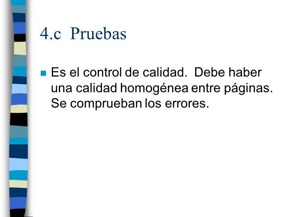 4.c Pruebas n Es el control de calidad. Debe haber una calidad homogénea entre páginas. Se comprueban los errores.
