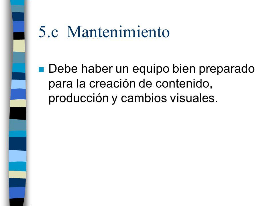 5.c Mantenimiento n Debe haber un equipo bien preparado para la creación de contenido, producción y cambios visuales.