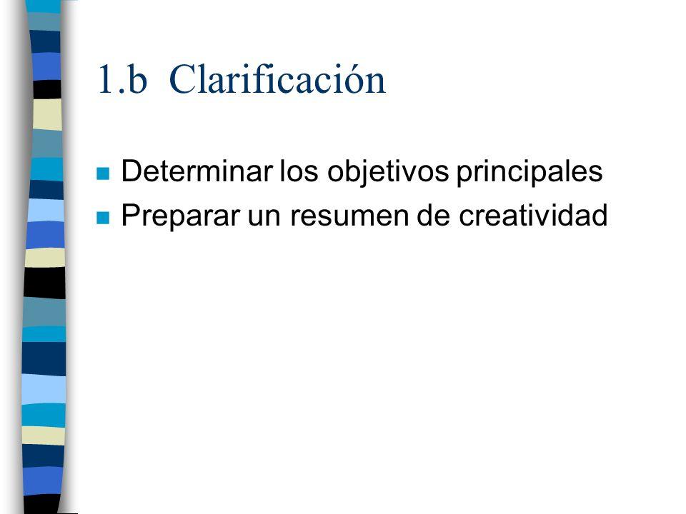 1.b Clarificación n Determinar los objetivos principales n Preparar un resumen de creatividad