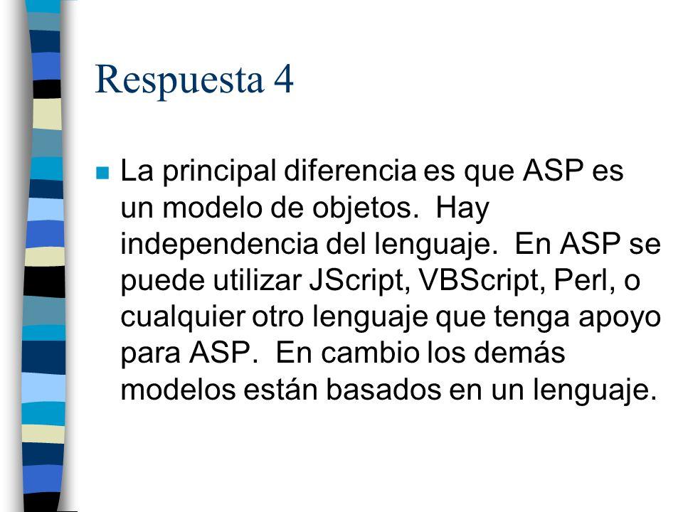 Respuesta 4 n La principal diferencia es que ASP es un modelo de objetos.
