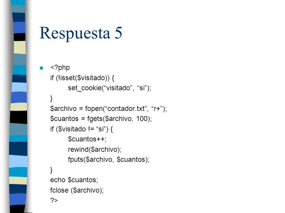 Respuesta 5 n <?php if (!isset($visitado)) { set_cookie(visitado, si); } $archivo = fopen(contador.txt, r+); $cuantos = fgets($archivo, 100); if ($visitado != si) { $cuantos++; rewind($archivo); fputs($archivo, $cuantos); } echo $cuantos; fclose ($archivo); ?>