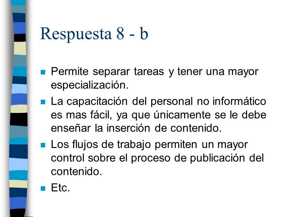 Respuesta 8 - b n Permite separar tareas y tener una mayor especialización.