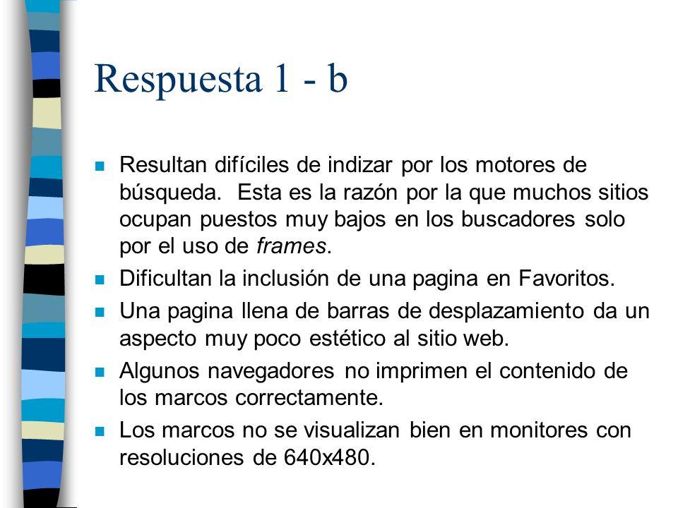 Respuesta 1 - b n Resultan difíciles de indizar por los motores de búsqueda.