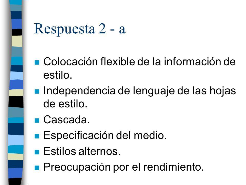 Respuesta 2 - a n Colocación flexible de la información de estilo.
