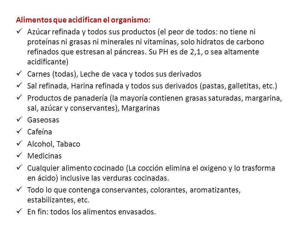 Alimentos Alcalinizantes Todas las verduras Crudas (algunas son acidas pero dentro del organismo tienen reacción alcalinizante, otras son levemente acidificantes pero consigo traen las bases necesarias para su correcto equilibrio) y crudas aportan oxígeno, cocidas no.