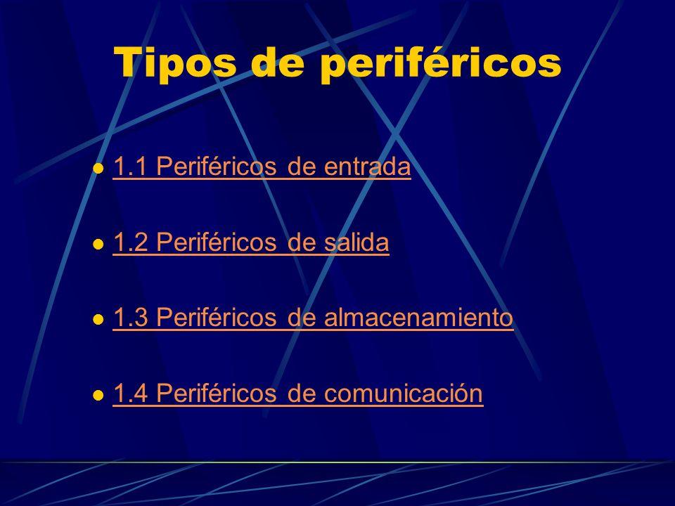 Tipos de periféricos 1.1 Periféricos de entrada 1.2 Periféricos de salida 1.3 Periféricos de almacenamiento 1.4 Periféricos de comunicación