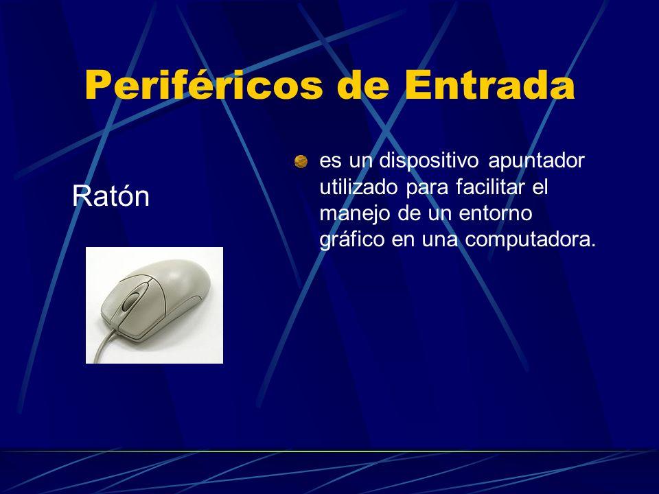 Periféricos de Entrada es un dispositivo apuntador utilizado para facilitar el manejo de un entorno gráfico en una computadora. Ratón